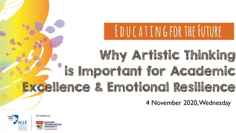 Thumbnail for entry Educating for the Future: Why Artistic Thinking is Important for Academic Excellence and Emotional Resilience?